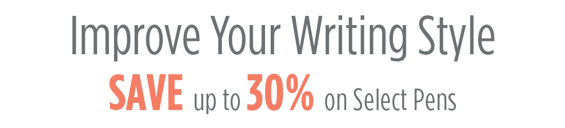 Improve Your Writing Style SAVE up to 30% on Select Pens