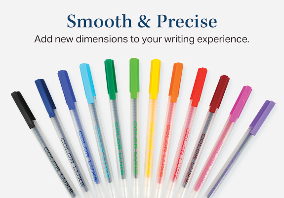 Smooth & Precise. Add new dimensions to your writing experience.