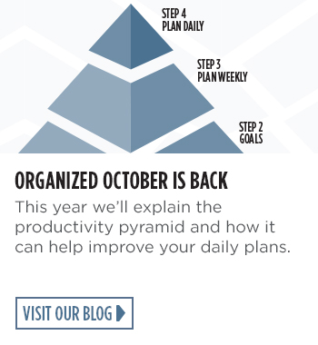 Organized October is Back. Visit our blog to learn how the Productivity Pyramid can help improve your plans