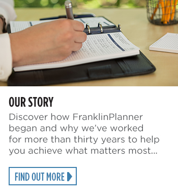 Discover how FranklinPlanner began and why we've worked for more than thirty years to help you achieve what matters most - Find Out More
