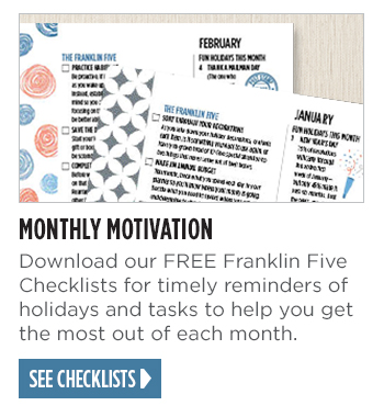 Download our FREE Franklin Five Checklists for monthly reminders of holidays and tasks