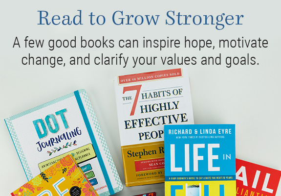 Read to Grow Stronger. A few good books can motivate change and clarify your goals.