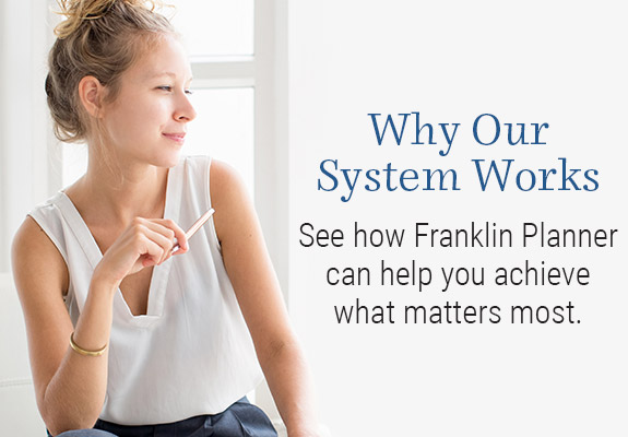 Why Our System Works. See how Franklin Planner can help you achieve what matters most. Learn More.