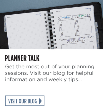 Planner Talk. Get the most out of your planning sessions. Visit our blog for helpful information and weekly tips. Visit Our Blog