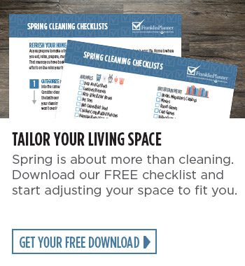 Tailor your living space.  Spring is about more than cleaning.  Download our FREE checklist and start adjusting your space to fit you.  Get your free download