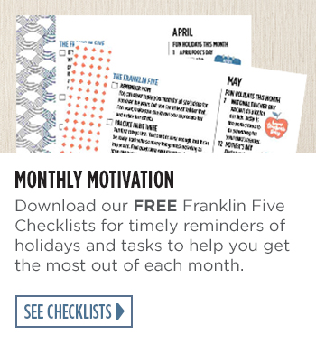 Monthly Motivation - Download our FREE Franklin Five Checklists for timely reminders of holidays and tasks to help you get the most out of each month