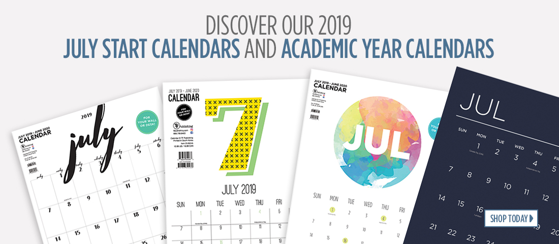 Discover our 2019 July Start Calendars and Academic Year Calendars