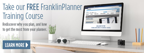 Take our FREE FranklinPlanner Training Course. Rediscover why you plan, and how to get the most from your planner
