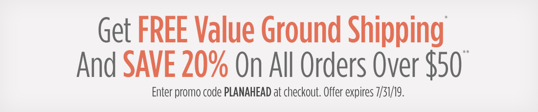 Get Free Value Ground Shipping and Save 20% On All Overs Over $50 with Code PLANAHEAD