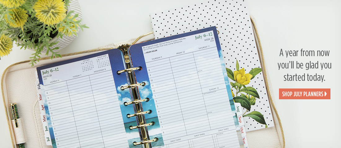 A year from now, you will be glad you started today. Shop July Planners