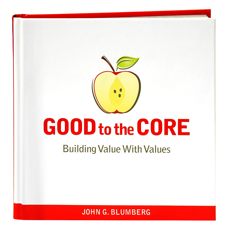 Good to the Core Building Value with Values by John Blumberg