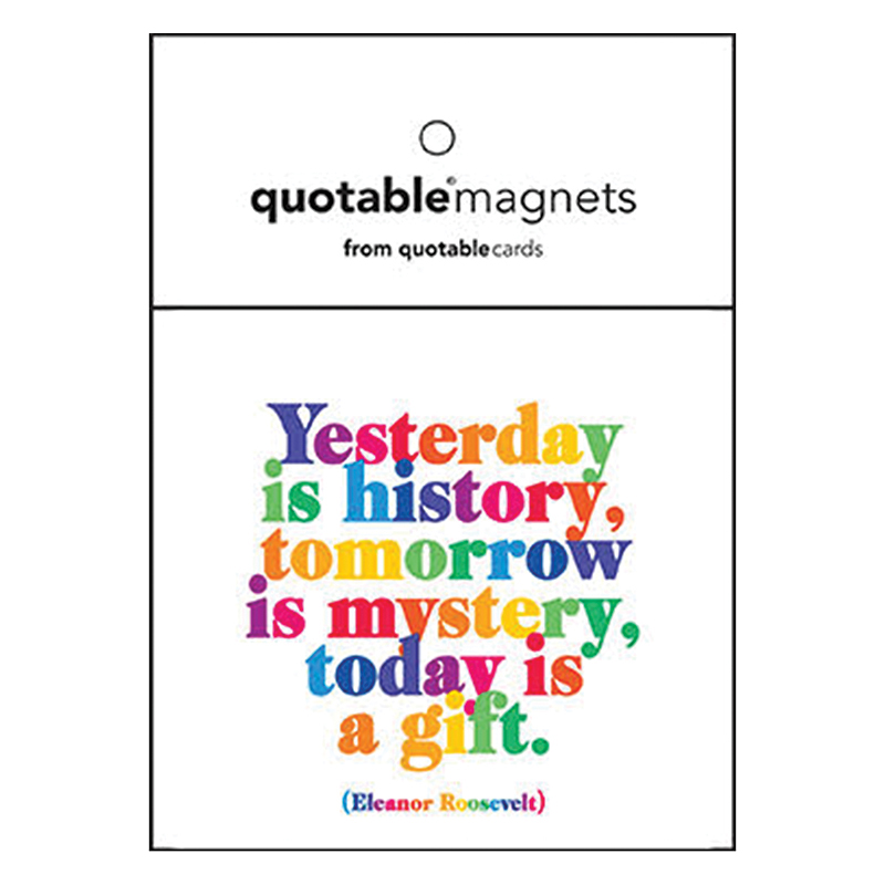 Yesterday is history, tomorrow is mystery, today is a gift magnet