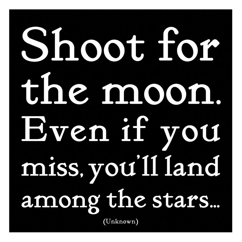 Shoot for the moon. Even if you miss, you'll land among the stars magnet
