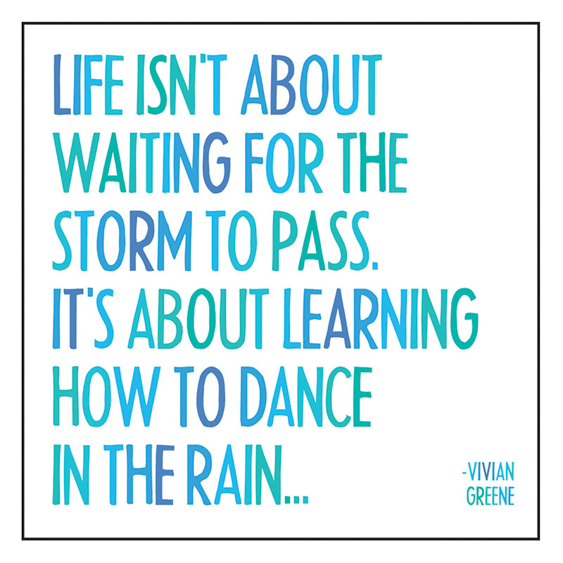 Life isn't about waiting for the storm to pass. Its about learning how to dance in the rain magnet