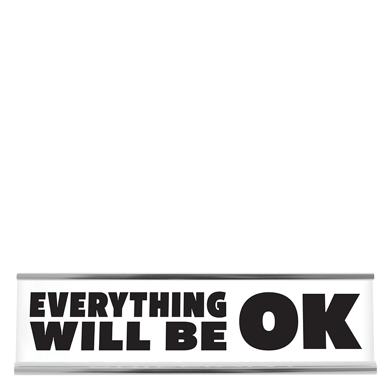 Desk Sign Large - Everything Will Be OK