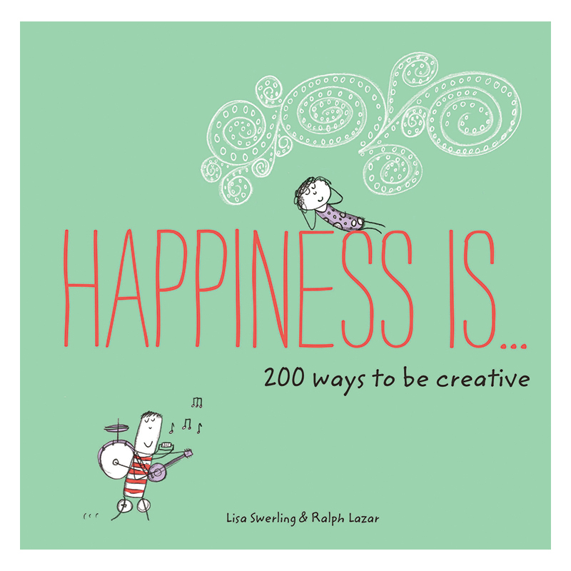 Happiness Is - 200 Ways to Be Creative