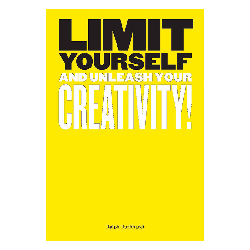 Limit Yourself and Unleash Your Creativity Book