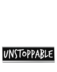 Unstoppable Desk Sign Large