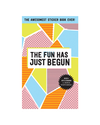 The Fun Has Just Begun Sticker Book