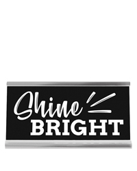 Desk Sign Small - Shine Bright