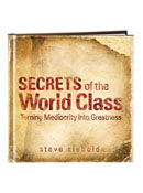 Secrets of the World Class, Turning Mediocrity into Greatness by Steve Siebold
