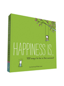 Happiness Is? 500 Ways to Be in the Moment Book