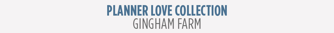 Planner Love Collection - Gingham Farm